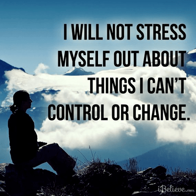 I Will Not Stress Our About Things I Can't Control or Change